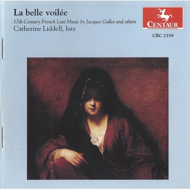 CRC 2359 La belle voilée.  17th Century Fcrench Lute Music by Jacques Gallot and Others