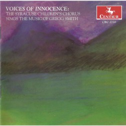 CRC 2720 Voices of Innocence: The Syracuse Children's Chorus Sings The Music of Gregg Smith.  Songs of Innocence