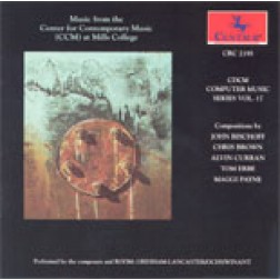 "CRC 2195 CDCM Computer Music Series, Volume 17  ""Music from the Center for Contemporary Music (CCM) at Mills College."""