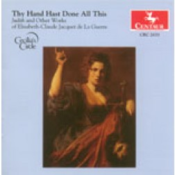 CRC 2670 Thy Hand Hast Done All This: Judith and Other Works of Elisabeth-Claude Jacquet de La Guerre.