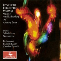 CRC 3019 Hymns to Forgotten Moons:  Music of Arnold Schoenberg and Anthony Suter.  Arnold Schoenberg:  Pierrot lunaire, Op. 21
